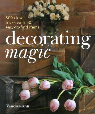 Image for Decorating Magic: 500 Clever Tricks with 50 Easy-to-Find Items [Hardcover]