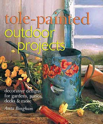Image for Tole-Painted Outdoor Projects : Decorative Designs for Gardens, Patios, Decks & More
