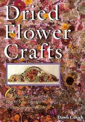 Image for Dried Flower Crafts: Capturing The Best Of Your Garden To Decorate Your Home