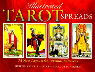 Illustrated Tarot Spreads: 78 New Layouts For Personal Discovery, Pielmeier, Heidermarie; Schirner, Markus