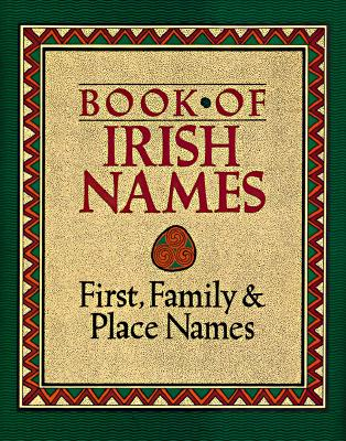 Image for Book of Irish Names: First, Family and Place Names