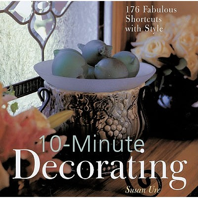 Image for 10-Minute Decorating: 176 Fabulous Shortcuts with Style