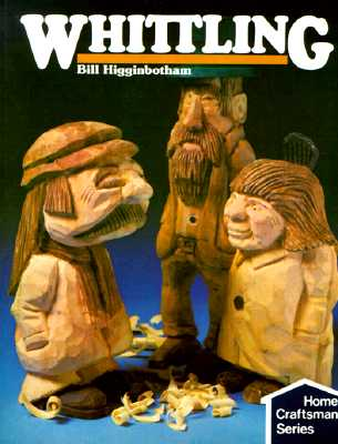 Whittling (Home Craftsman Series), Higginbotham, Bill