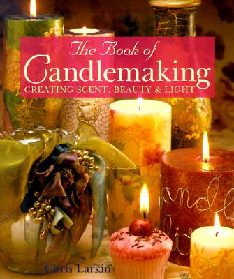 Image for The Book Of Candlemaking: Creating Scent, Beauty and Light