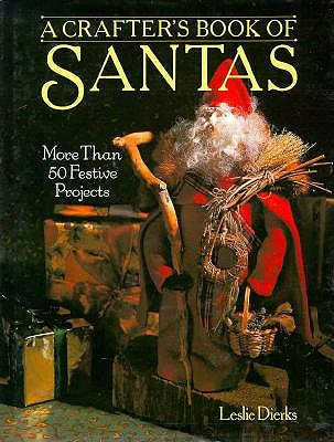 Image for A Crafter's Book Of Santas: More Than 50 Festive Projects by Dierks, Leslie