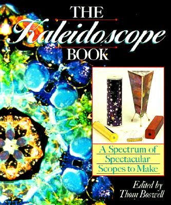 The Kaleidoscope Book: A Spectrum of Spectacular Scopes to Make