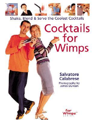 Image for Cocktails for Wimps: Shake, Blend & Serve the Coolest Cocktails
