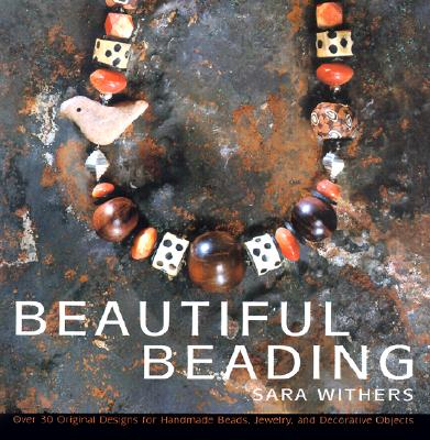 Image for Beautiful Beading: Over 30 Original Designs for Homemade Beads, Jewelry and Decorative Objects