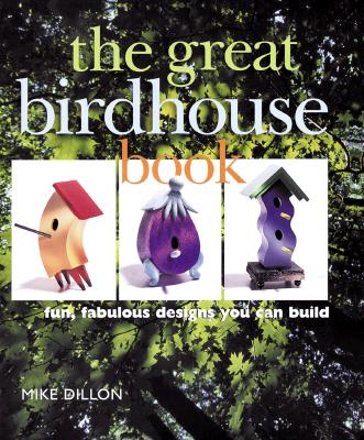 Image for The Great Birdhouse Book: Fun, Fabulous Designs You Can Build