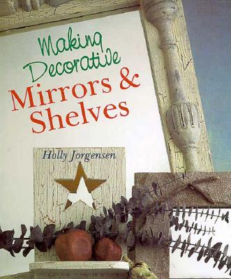 Image for MAKING DECORATIVE MIRRORS & SHELVES