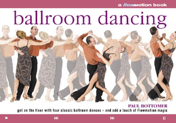 Image for Ballroom Dancing: Get on the Floor with Four Classic Ballroom Dances - and Add a Touch of Flowmotion Magic