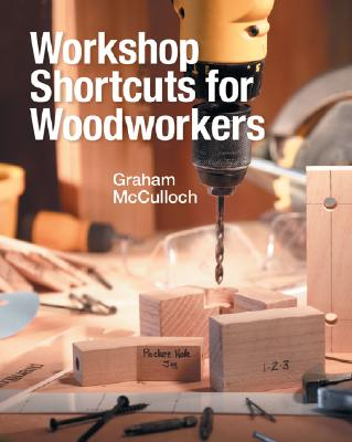 Workshop Shortcuts for Woodworkers, McCulloch, Graham