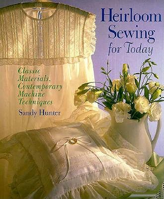 Image for Heirloom Sewing for Today: Classic Materials, Contemporary Machine Techniques