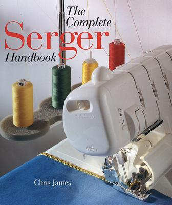 The Complete Serger Handbook, James, Chris