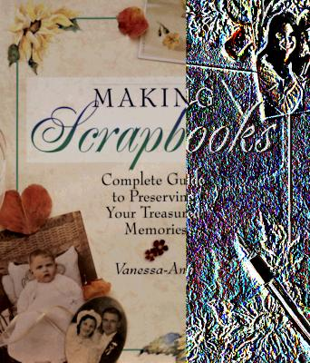 Image for Making Scrapbooks: Complete Guide to Preserving Your Treasured Memories