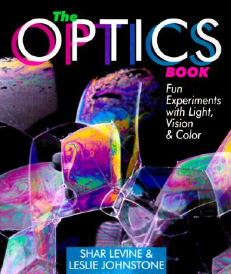 The Optics Book: Fun Experiments With Light, Vision & Color, Levine, Shar; Johnstone, Leslie