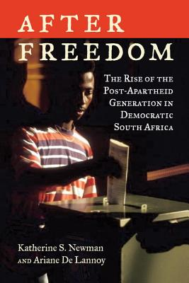 Image for After Freedom: The Rise of the Post-Apartheid Generation in Democratic South Africa