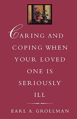 Image for Caring and Coping When Your Loved One is Seriously Ill