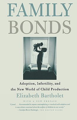 Image for Family Bonds: Adoption, Infertility, and the New World of Child Production