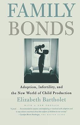 Family Bonds: Adoption, Infertility, and the New World of Child Production, Bartholet, Elizabeth