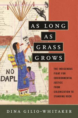 Image for As Long as Grass Grows: The Indigenous Fight for Environmental Justice, from Colonization to Standing Rock