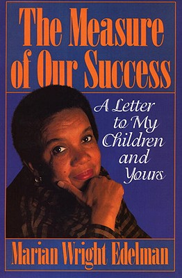 Image for The Measure of Our Success: A Letter to My Children and Yours