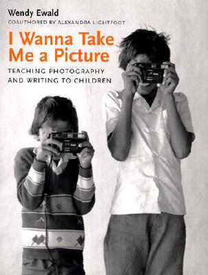 Image for I Wanna Take Me a Picture: Teaching Photography and Writing to Children
