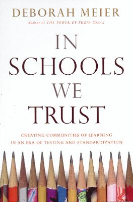 Image for In Schools We Trust: Creating Communities of Learning in an Era of Testing and Standardization