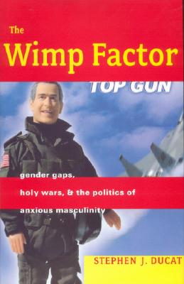 Image for The Wimp Factor: Gender Gaps, Holy Wars, and the Politics of Anxious Masculinity