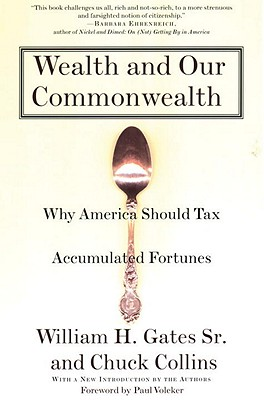 Wealth and Our Commonwealth: Why America Should Tax Accumulated Fortunes, Gates, William H.; Collins, Chuck