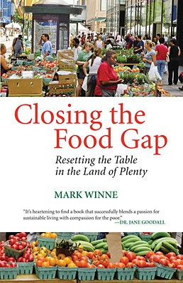Closing the Food Gap: Resetting the Table in the Land of Plenty, Winne, Mark