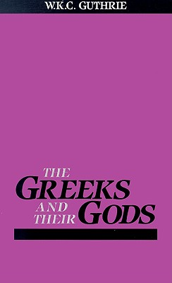 Greeks and Their Gods (Ariadne Series), Guthrie, William