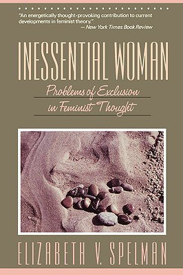 Inessential Woman: Problems of Exclusion in Feminist Thought, Spelman, Elizabeth V.