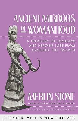Image for Ancient Mirrors of Womanhood: A Treasury of Goddess and Heroine Lore from Around the World
