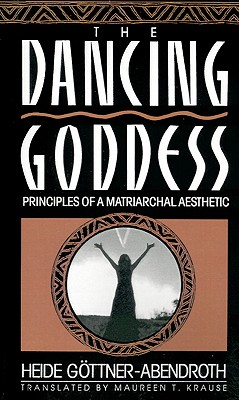 Image for Dancing Goddess: Principles of a Matriarchal Aesthetic