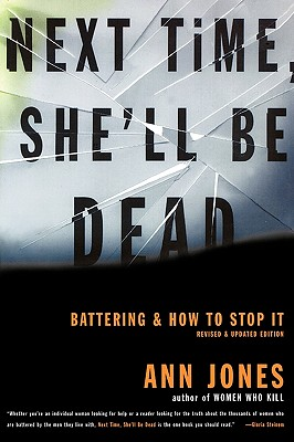 Next Time, She'll Be Dead: Battering and How to Stop It, Jones, Ann