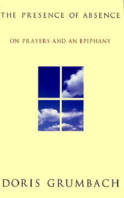 Image for The Presence of Absence : On Prayers and an Epiphany