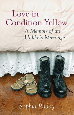 Love in Condition Yellow: A Memoir of an Unlikely Marriage, Raday, Sophia