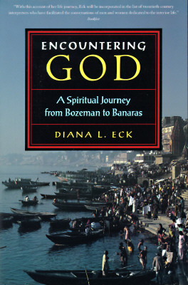 Encountering God: A Spiritual Journey from Bozeman to Banaras, Eck, Diana L.