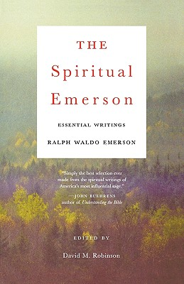 The Spiritual Emerson: Essential Writings by Ralph Waldo Emerson, Emerson, Ralph Waldo
