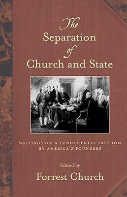 Image for The Separation of Church and State: Writings on a Fundamental Freedom by America's Founders