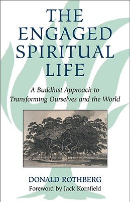 Image for The Engaged Spiritual Life: A Buddhist Approach to Transforming Ourselves and the World