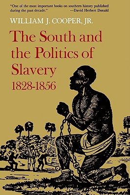 The South and the Politics of Slavery, 1828--1856, Jr., William J. Cooper