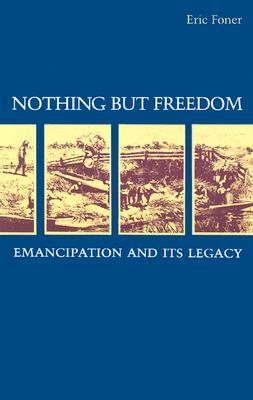 Image for Nothing but Freedom: Emancipation and Its Legacy