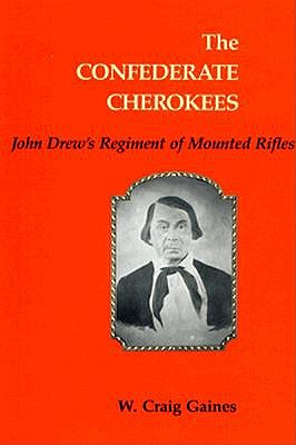 Image for The Confederate Cherokees: John Drew's Regiment of Mounted Rifles