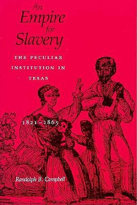 Image for An Empire for Slavery: The Peculiar Institution in Texas, 1821--1865