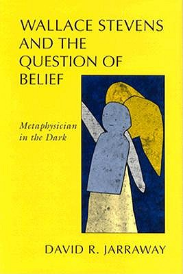 Image for Wallace Stevens and the Question of Belief: Metaphysician in the Dark (Horizons in Theory and American Culture)