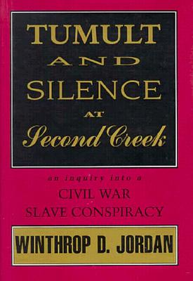 Image for Tumult and Silence at Second Creek: An Inquiry into a Civil War Slave Conspiracy