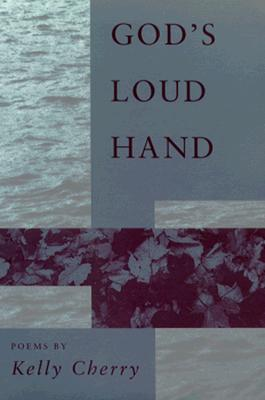 God's Loud Hand: Poems, Kelly Cherry