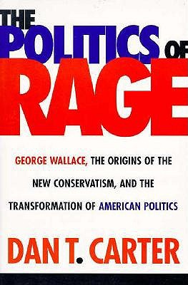 Image for The Politics of Rage: George Wallace, the Origins of the New Conservatism and the Transformation of American Politics